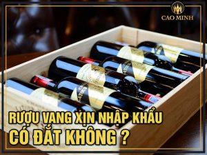 Rượu vang xịn nhập khẩu có đắt không?